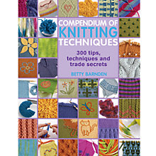 Buy Compendium of Knitting Techniques: 300 Tips, Techniques and Trade Secrets by Betty Barnden Knitting Book Online at johnlewis.com