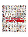 Wow! The Visual Encyclopedia of Everything