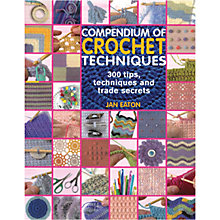 Buy Compendium of Crochet Techniques by Jan Eaton Knitting Book Online at johnlewis.com