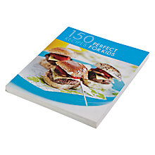 Buy 150 Perfect Recipes For Kids Cookbook Online at johnlewis.com