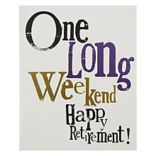 Buy Really Good One Long Weekend Retirement Greeting Card Online at johnlewis.com