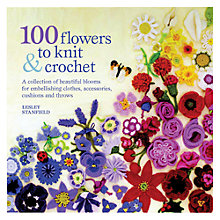 Buy 100 Flowers To Knit & Crochet by Lesley Stanfield Knitting Book Online at johnlewis.com