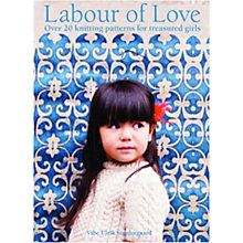 Buy Labour Of Love by Vibe Ulrik Sondergaard Knitting Book Online at johnlewis.com