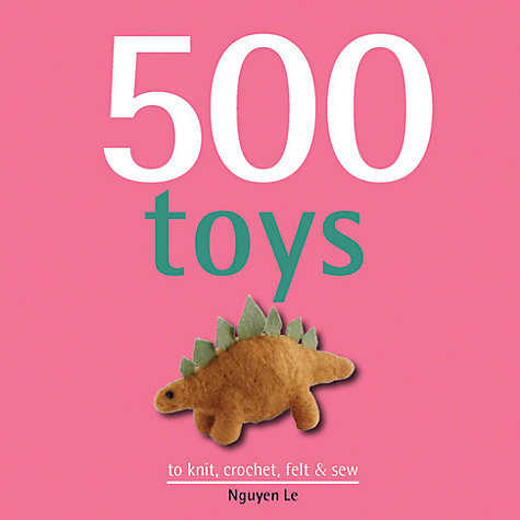 Buy 500 Toys To Knit, Crochet, Felt and Sew Online at johnlewis.com