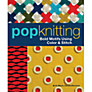 Pop Knitting: Bold Motifs Using Colour & Stitch
