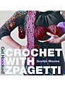 Get Hoooked! Crochet with Zpagetti Pattern Book