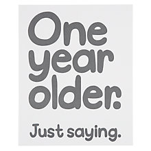 Buy Really Good One Year Older Birthday Card Online at johnlewis.com