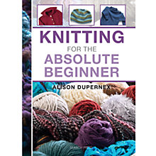 Buy Knitting For The Absolute Beginner by Alison Dupernex Knitting Book Online at johnlewis.com