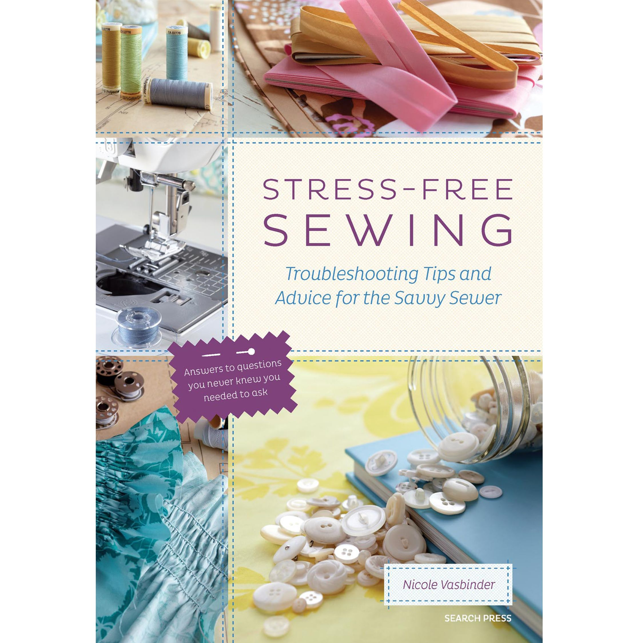 Search Press Stress-Free Sewing: Troubleshooting Tips and Advice for the Savvy Sewer