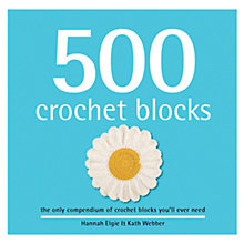 Buy 500 Crochet Blocks Compendium by Lynne Goldsworthy and Kerry Green Crochet Book Online at johnlewis.com