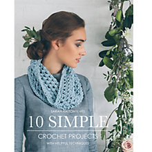 Buy 10 Simple Crochet Projects  by Sarah Hatton Crochet Book Online at johnlewis.com