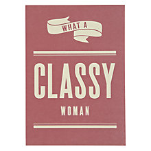 Buy Art File What A Classy Woman Birthday Card Online at johnlewis.com