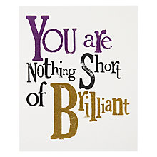 Buy Really Good Nothing Short of Brilliant Birthday Card Online at johnlewis.com
