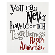 Buy Really Good Too Much Togetherness Anniversary Card Online at johnlewis.com