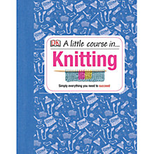 Buy DK A Little Course In Knitting Book Online at johnlewis.com