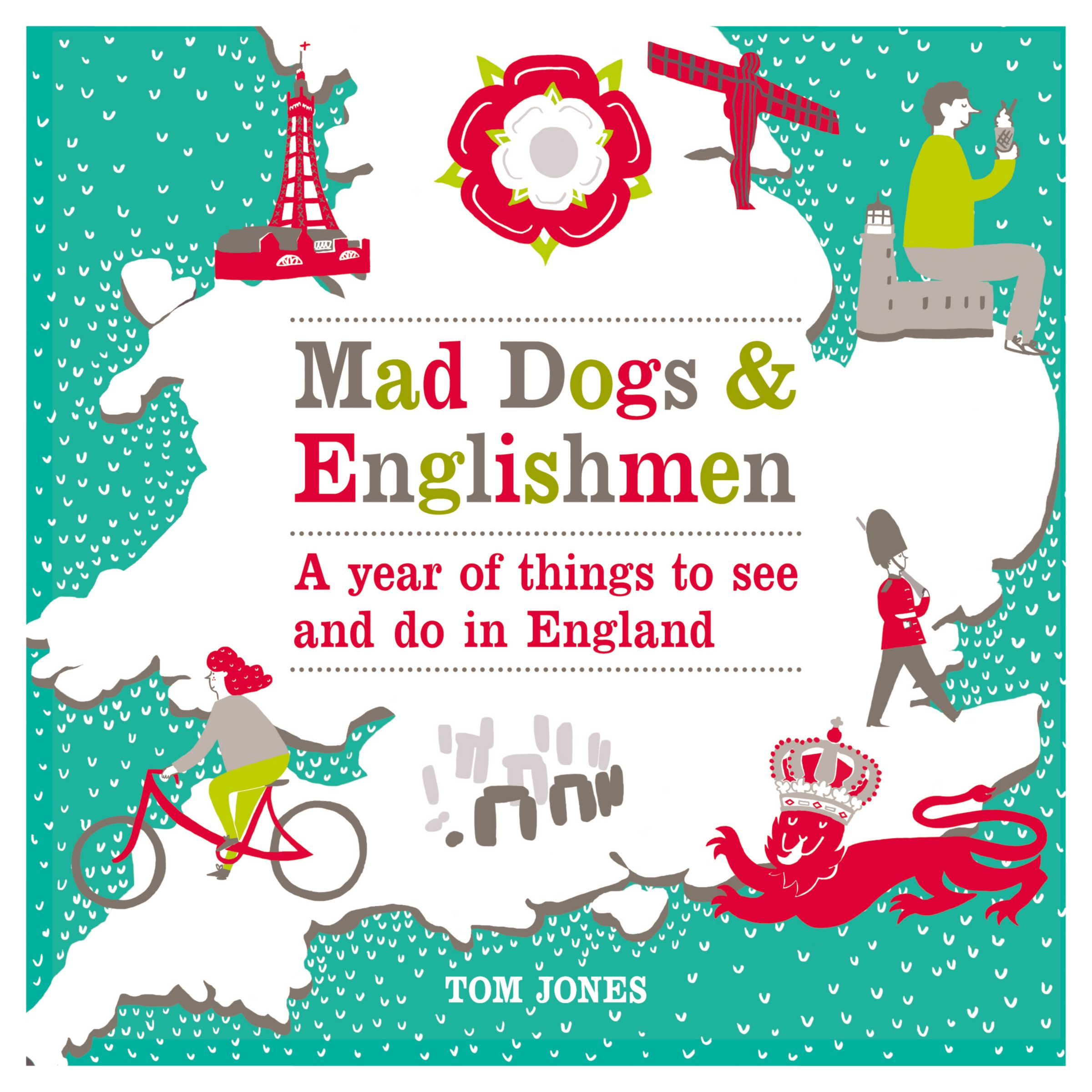 Virgin Books Mad Dogs and Englishmen: A Year of Things to See and Do in England, by Tom Jones