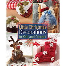 Buy Little Christmas Decorations To Knit And Crochet Book Online at johnlewis.com