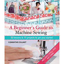 Buy A Beginner's Guide To Machine Sewing Online at johnlewis.com