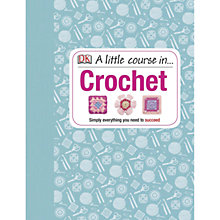 Buy DK A Little Course In Crochet Book Online at johnlewis.com