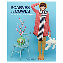 Buy Scarves & Cowles: 36 Quick & Stylish Knits by Fiona Goble Knitting Book Online at johnlewis.com