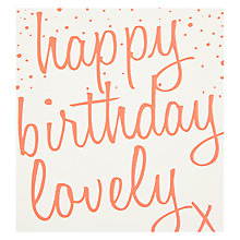 Buy Caroline Gardner Happy Birthday Lovely Greeting Card Online at johnlewis.com