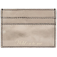 Buy John Lewis Hayley Leather Slogan Card Holder, 'Hold On To Me,' Gunmetal Online at johnlewis.com