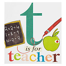 Buy Caroline Gardner T Is For Teacher Greeting Card Online at johnlewis.com