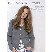 Buy Rowan Loves... Softknit Cotton & Handknit Cotton by Sarah Hatton Knitting Book Online at johnlewis.com