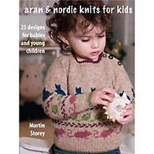 Buy Aran & Nordic Knits For Kids by Martin Storey Knitting Pattern Book Online at johnlewis.com