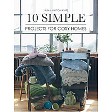 Buy 10 Simple Projects for Cosy Homes by Sarah Hatton Knitting Pattern Book Online at johnlewis.com
