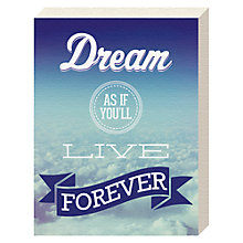 Buy Jeremy Harnell - Dream As If You'll Live Forever Canvas Print, 20 x 15cm Online at johnlewis.com