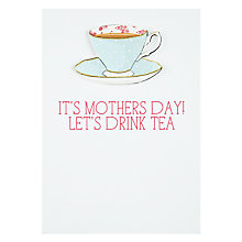 Buy It's Mothers Day! Let's Drink Tea Mother's Day Card Online at johnlewis.com
