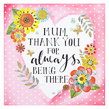 Buy Thank You For Always Being There Mother's Day Card Online at johnlewis.com