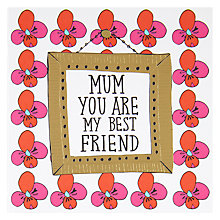 Buy Mum You Are My Best Friend Mother's Day Card Online at johnlewis.com