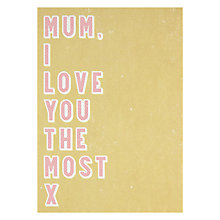 Buy Mum, I Love You The Most Mother's Day Card Online at johnlewis.com