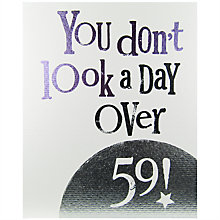 Buy The Bright Side You Don't Look A Day Over 59 Birthday Card Online at johnlewis.com
