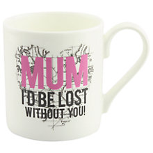 Buy Alice Scott 'Mum I'd Be Lost Without You' Mug Online at johnlewis.com
