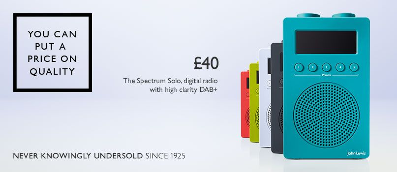 You can put a price on quality. Never knowingly undersold. £40 - The Spectrum Solo, digital radio with high clarity DAB+