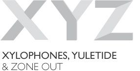 XYZ is for xylophones, yuletide and zone out