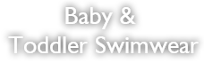 Baby & Toddler Swimwear