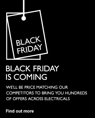 BLACK FRIDAY IS COMING - We'll be price matching our competitors to bring you hundreds of offers across electricals