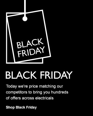 BLACK FRIDAY - Today we're price matching our competitors to bring you hundreds of offers across electricals - Shop Black Friday