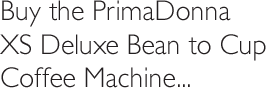 Buy the PrimaDonna  XS Deluxe Bean to Cup Coffee Machine....