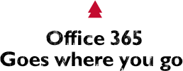 Office 365 Goes where you go