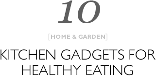 Top 10 kitchen gadgets for healthy eating