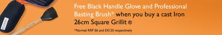 Free Black Handle Glove and Professional Basting Brush* when you buy a cast Iron  26cm Square Grillit ®