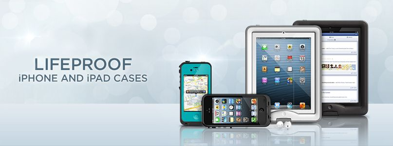 Lifeproof iphone and ipad cases