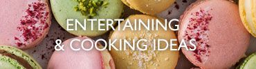 Entertaining and cooking ideas