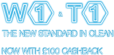 W1 & T1 - The new standard in clean - now with £100 cashback