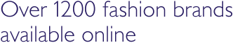 Over 1200 fashion brands available online